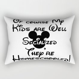 Homeschool Of Course My Kids are Well Socialized Rectangular Pillow