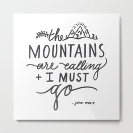 """""""The Mountains Are Calling And I Must Go"""" John Muir Quote - Typography Black & White Metal Print"""