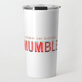 When in Doubt, Mumble Travel Mug