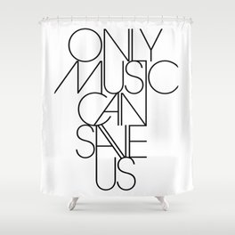 Only Music Can Save Us Shower Curtain
