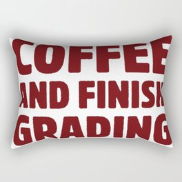 I JUST WANT TO DRINK COFFEE AND FINISH GRADING PAPERS T-SHIRT Rectangular Pillow