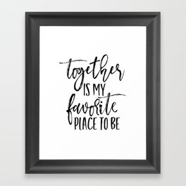 TOGETHER IS MY FAVORITE PLACE TO BE Framed Art Print