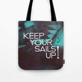 Keep Your Sails Up Tote Bag