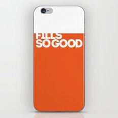 fills so good iPhone & iPod Skin