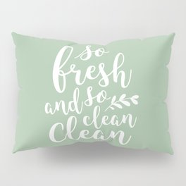 so fresh so clean clean  / mint Pillow Sham