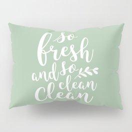 so fresh so clean clean  (sage) Pillow Sham