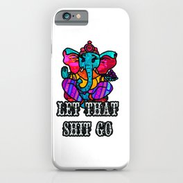 Let that shit go Ganesh iPhone Case