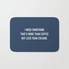 More than coffee, less than cocaine. Bath Mat