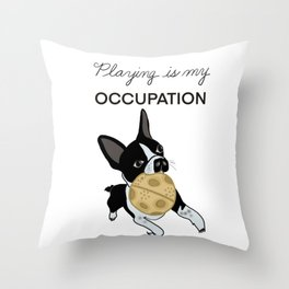 Play is my Occupation Boston Throw Pillow