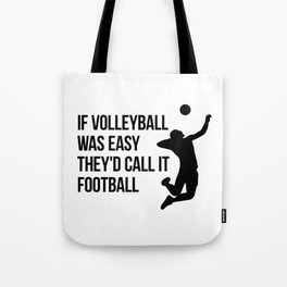 if volleyball was easy they'd call it football Tote Bag