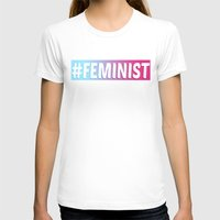 feminist T-shirts featuring #FEMINIST by KattyB