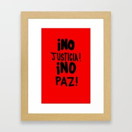 ¡NO JUSTICIA!  ¡NO PAZ! Framed Art Print