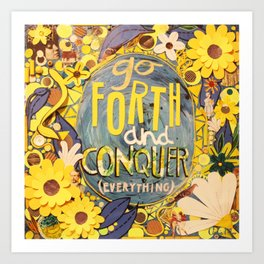 Go Forth and Conquer (everything) Art Print