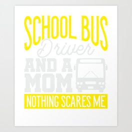 School Bus Driver & Mom, Nothing Scares Me Back to School Art Print