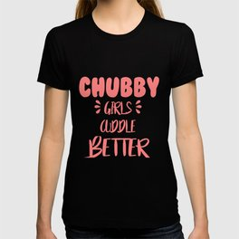 Chubby girls cuddle better quote T-shirt