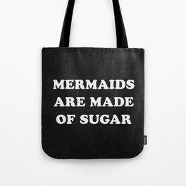 Mermaids Are Made of Sugar Tote Bag