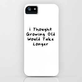 I Thought Growing Old Would Take Longer   Great Funny Gift Idea iPhone Case