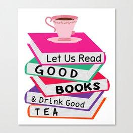 Let Us Read Good Books Drink Good Tea T-Shirt Canvas Print