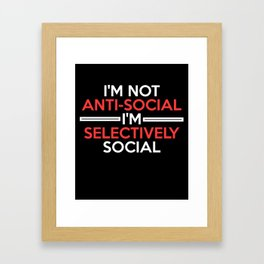 I'm not anti-social I'm selectively social funny t-shirt Framed Art Print
