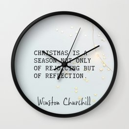 Winston Churchill. Christmas is a season not only of rejoicing but of reflection. Wall Clock