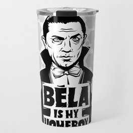 Bela Is My Homeboy Travel Mug