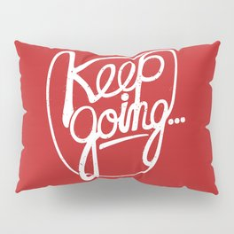 KEEP GO/NG Pillow Sham