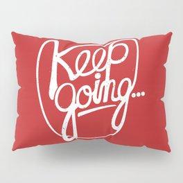KEEP GO/NG Pillow Sham