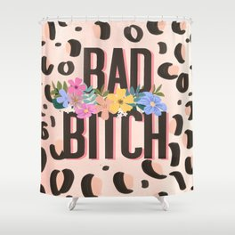 Bad Bitch Shower Curtain