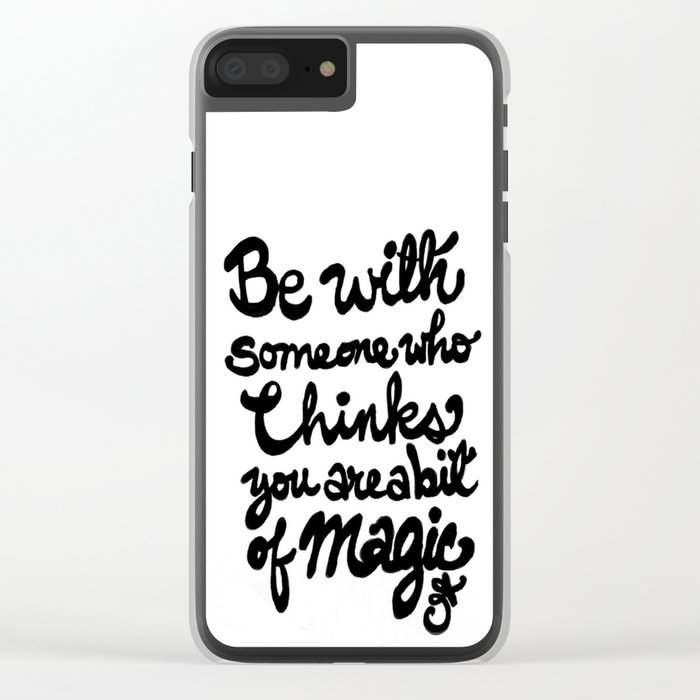 Be With Someone Who Thinks You Are A Bit of Magic Clear iPhone Case