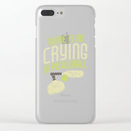 Pickleball Design: No Crying In Pickleball I Dont Get Smashed Clear iPhone Case