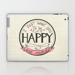 I just want you to be Happy and Naked | Art Print | Hand Lettered Design | Naughty Anniversary Gift Laptop & iPad Skin