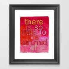 There Is So Little To Be Ashamed Of Framed Art Print