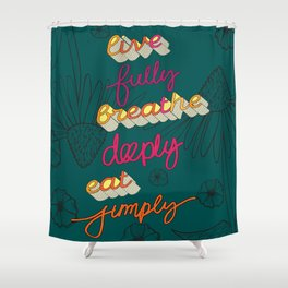 Live Fully, Breathe Deeply, Eat Simply Quote Shower Curtain