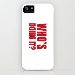 Who's doing it? iPhone Case