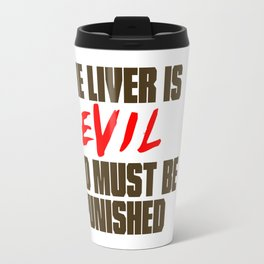 The Liver is Evil Travel Mug