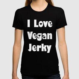 Veganism Vegans Vegetarians Gifts Vegan Lovers I Love Vegan Jerky T-shirt