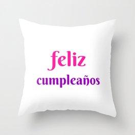 FELIZ CUMPLEANOS HAPPY BIRTHDAY IN SPANISH Throw Pillow