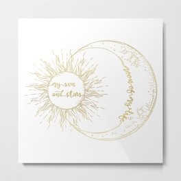 Moon of My Life. My Sun and Stars Gold Metal Print