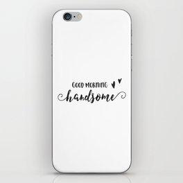 GOOD MORNING HANDSOME, Boyfriend Gift,Bedroom Decor,Gift For Her,Love Quote,Love Art,Couples Gift,En iPhone Skin