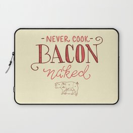 Never Cook Bacon Naked Laptop Sleeve
