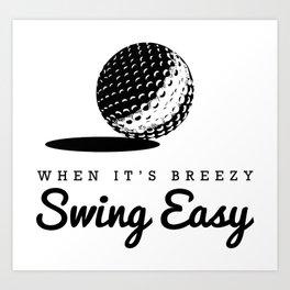 When It's Breezy, Swing Easy, Golf Golfing Golfer Father's Day Gift Dad Grandpa Art Print