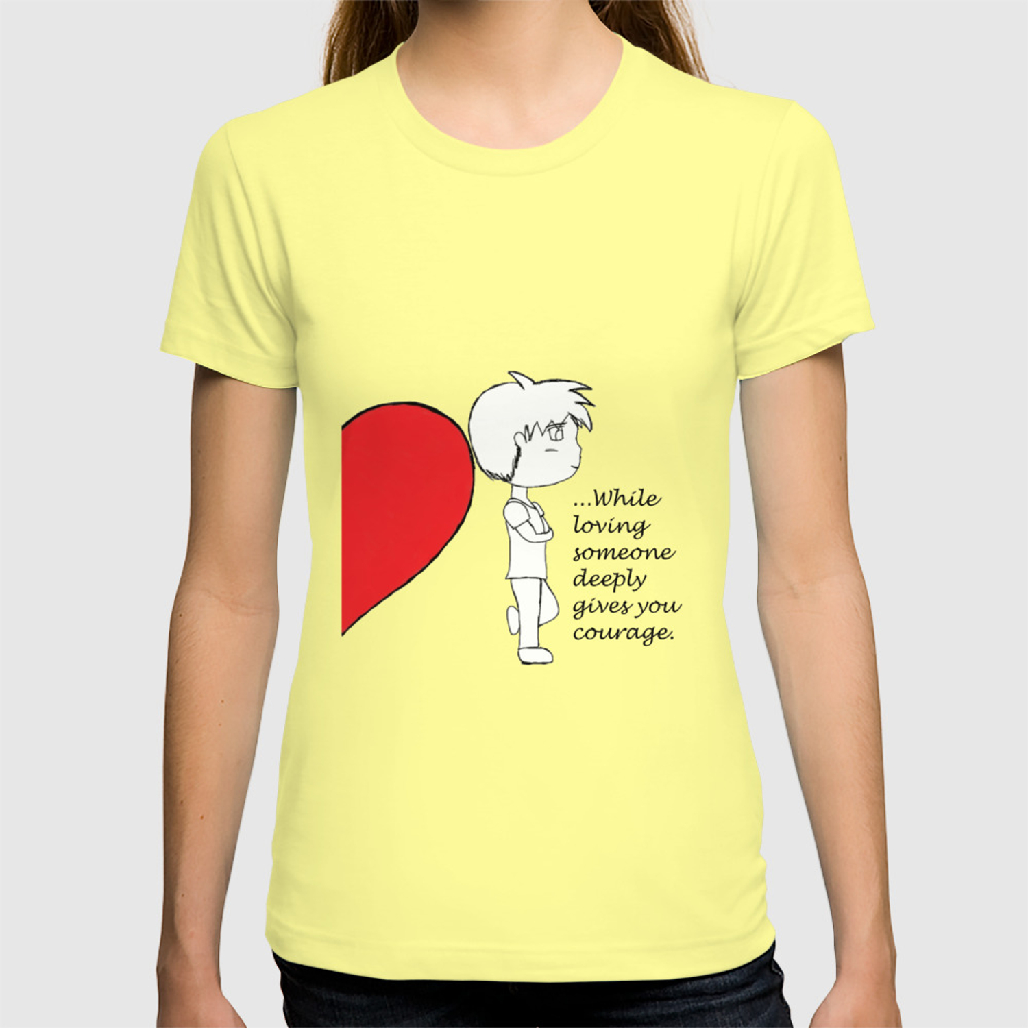 While Loving Someone Deeply Gives You Courage  T-shirt