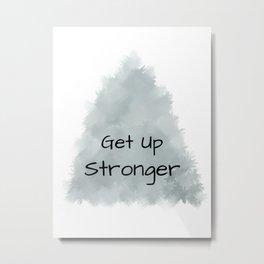 Get Up Stronger (black on grey) Metal Print