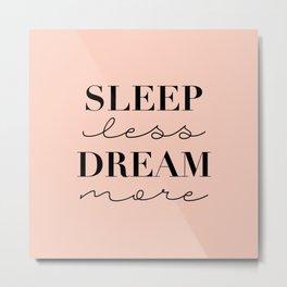 Sleep Less Dream More (peach) Metal Print