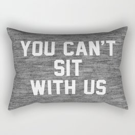 You can't sit with us - dark version Rectangular Pillow