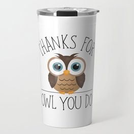 Thanks For Owl You Do Travel Mug