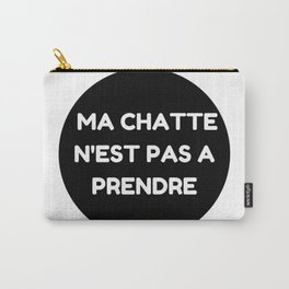 """Ma chatte n'est pas a prendre - """" My P**** is not up for grabs"""" Carry-All Pouch"""