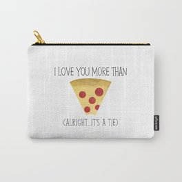 I Love You More Than Pizza (Alright... It's A Tie) Carry-All Pouch