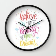 Believe in the beauty of your dreams Wall Clock