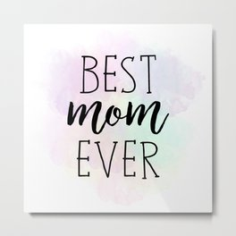 Best Mom Ever Metal Print